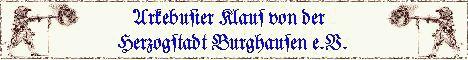 *-*-*-*  Willkommen im Mittelalter  *-*-*-*  Viele Infos und Bilder von Landsknechten, Arkebusieren , Renaissance und der Herzogstadt-Burghausen e.V. sowie von diversen Reisen und deren Veranstaltungen